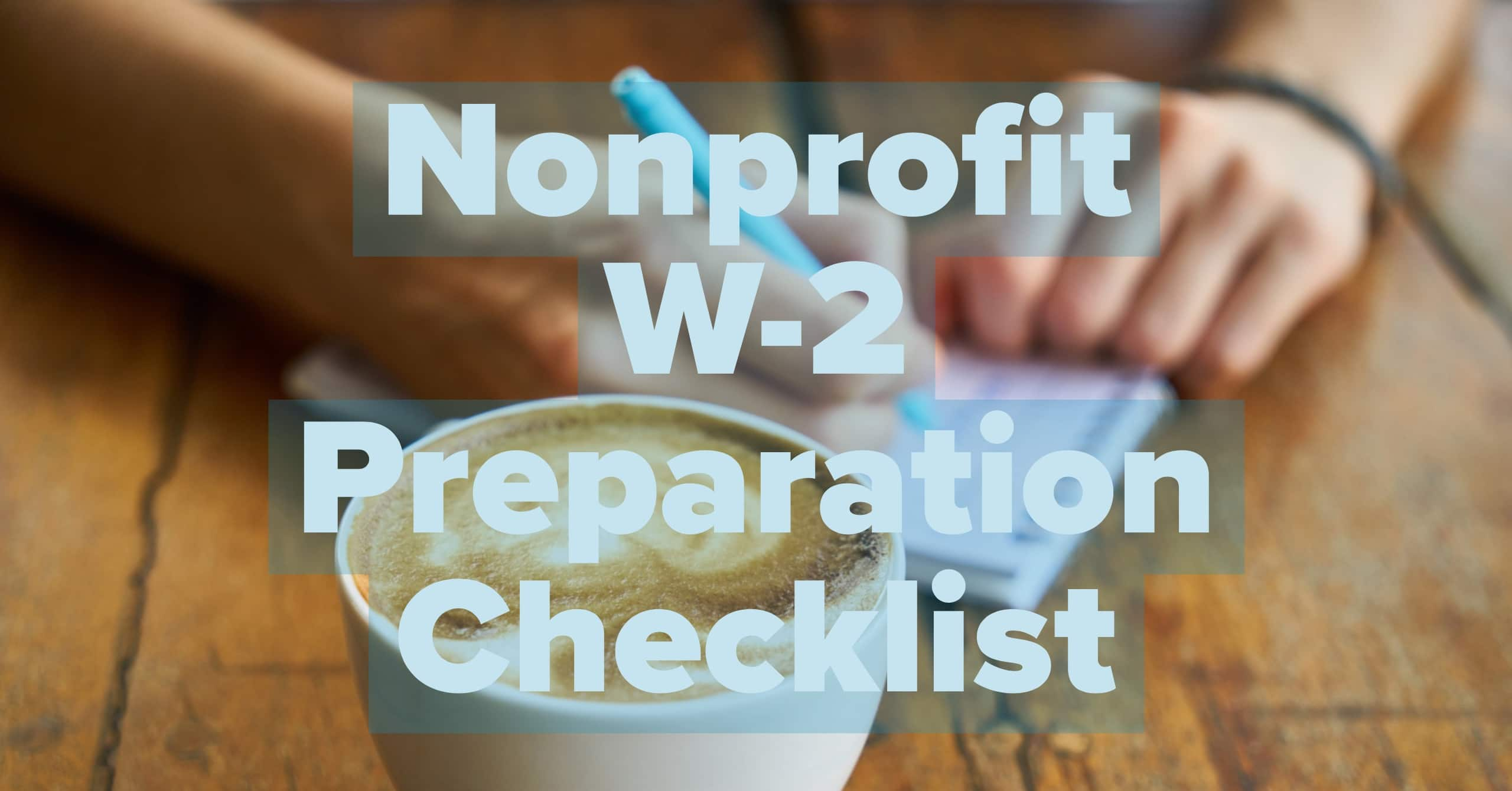 Requirements for Year-End Nonprofit W-2 Preparation