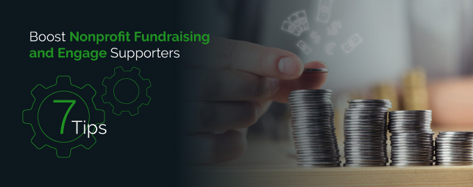 Boost Nonprofit Fundraising and Engage Supporters: 7 Tips